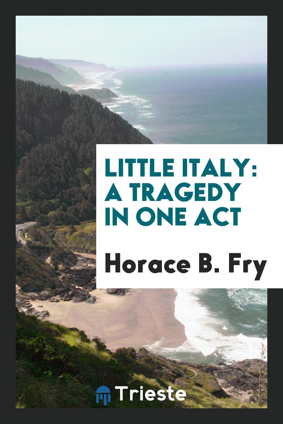 Horace B. Fry - Little Italy: A Tragedy in One Act