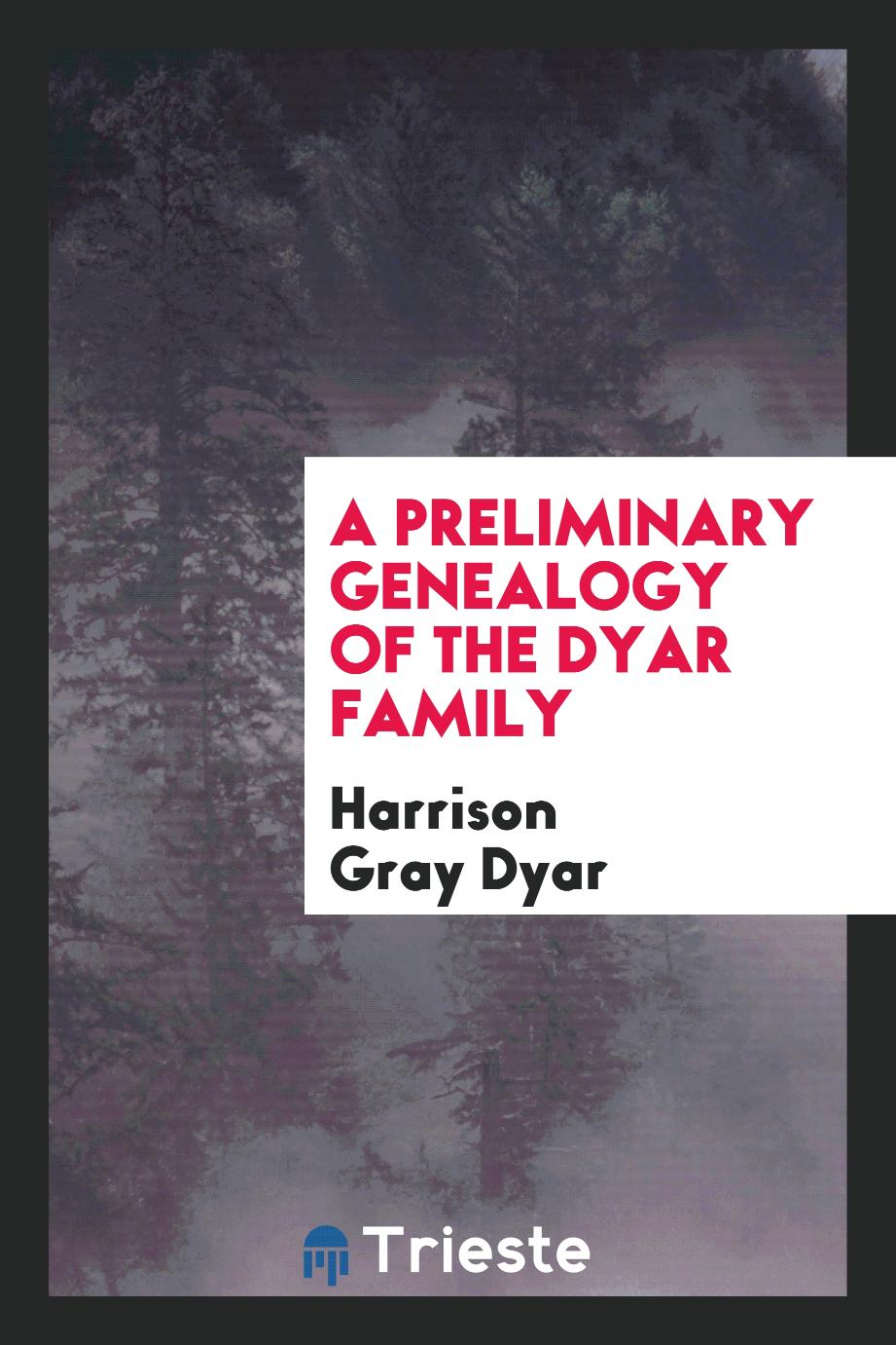 A Preliminary Genealogy of the Dyar Family
