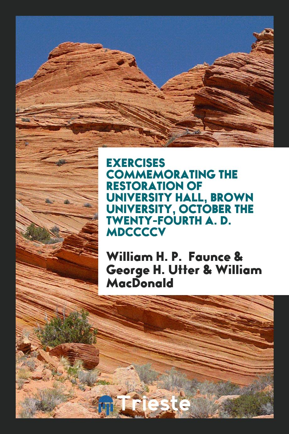 Exercises Commemorating the Restoration of University Hall, Brown University, October the twenty-fourth A. D. MDCCCCV