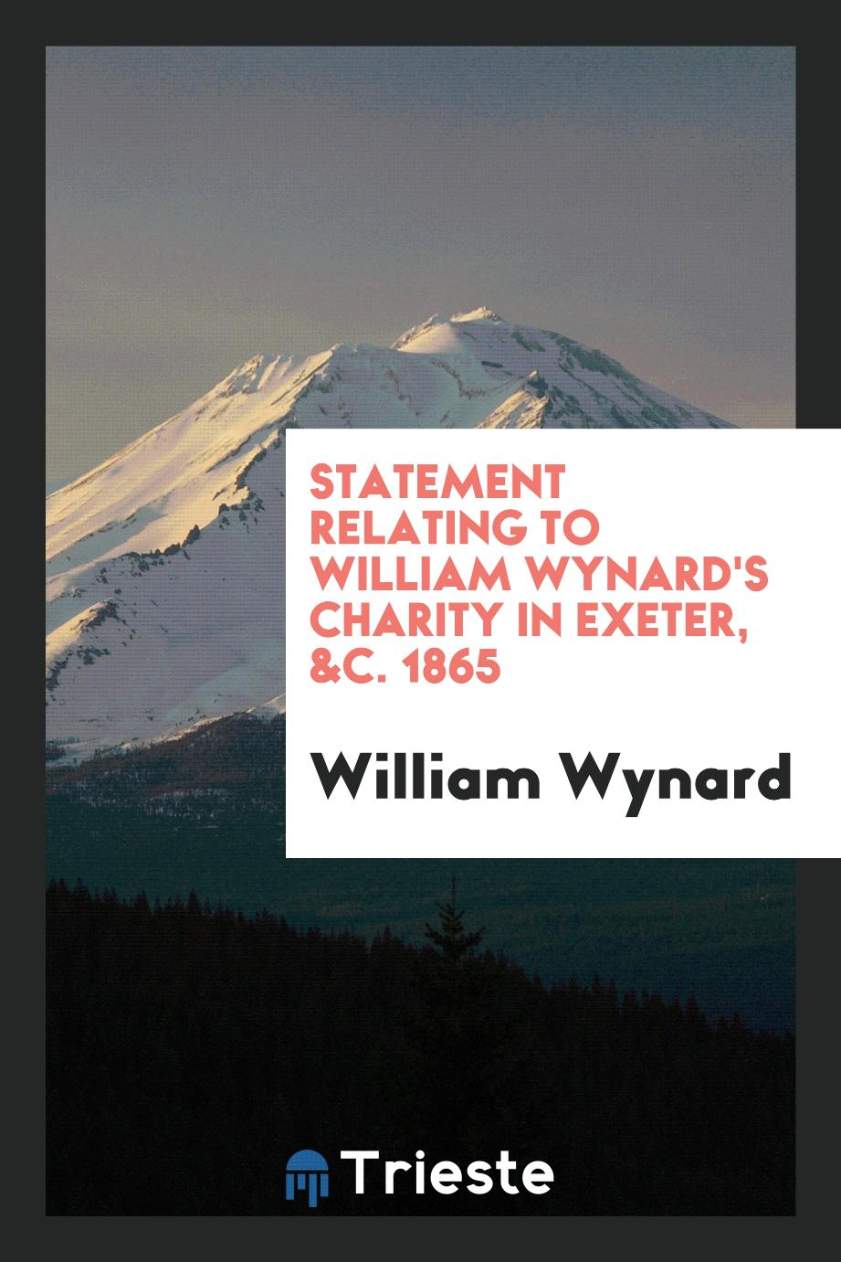 Statement Relating to William Wynard's Charity in Exeter, &C. 1865