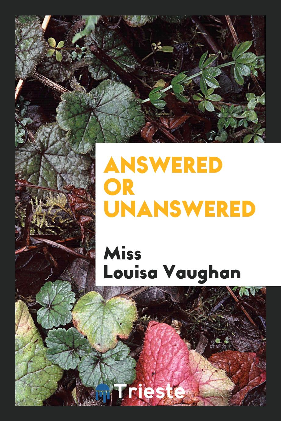 Miss Louisa Vaughan - Answered or Unanswered