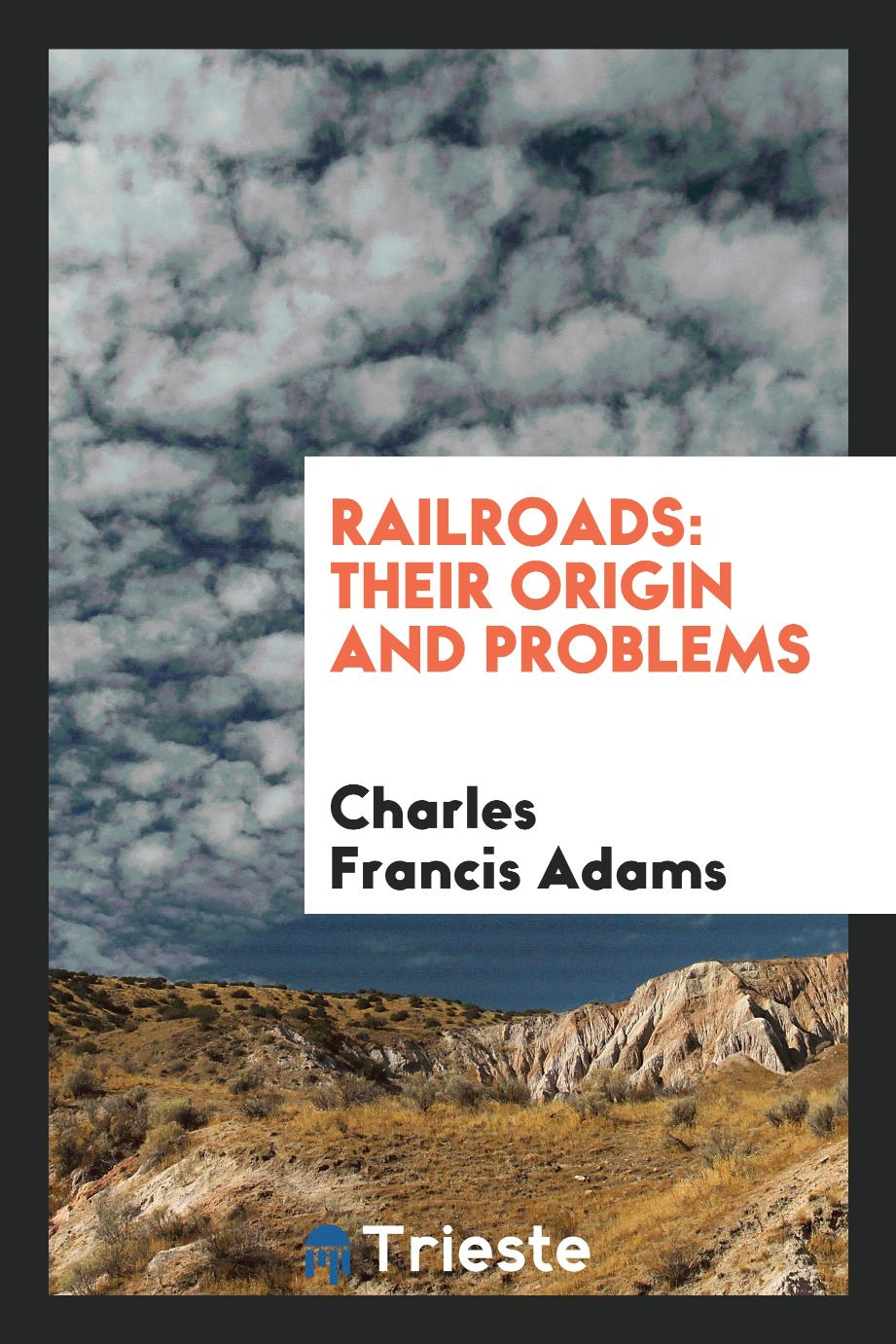 Railroads: their origin and problems