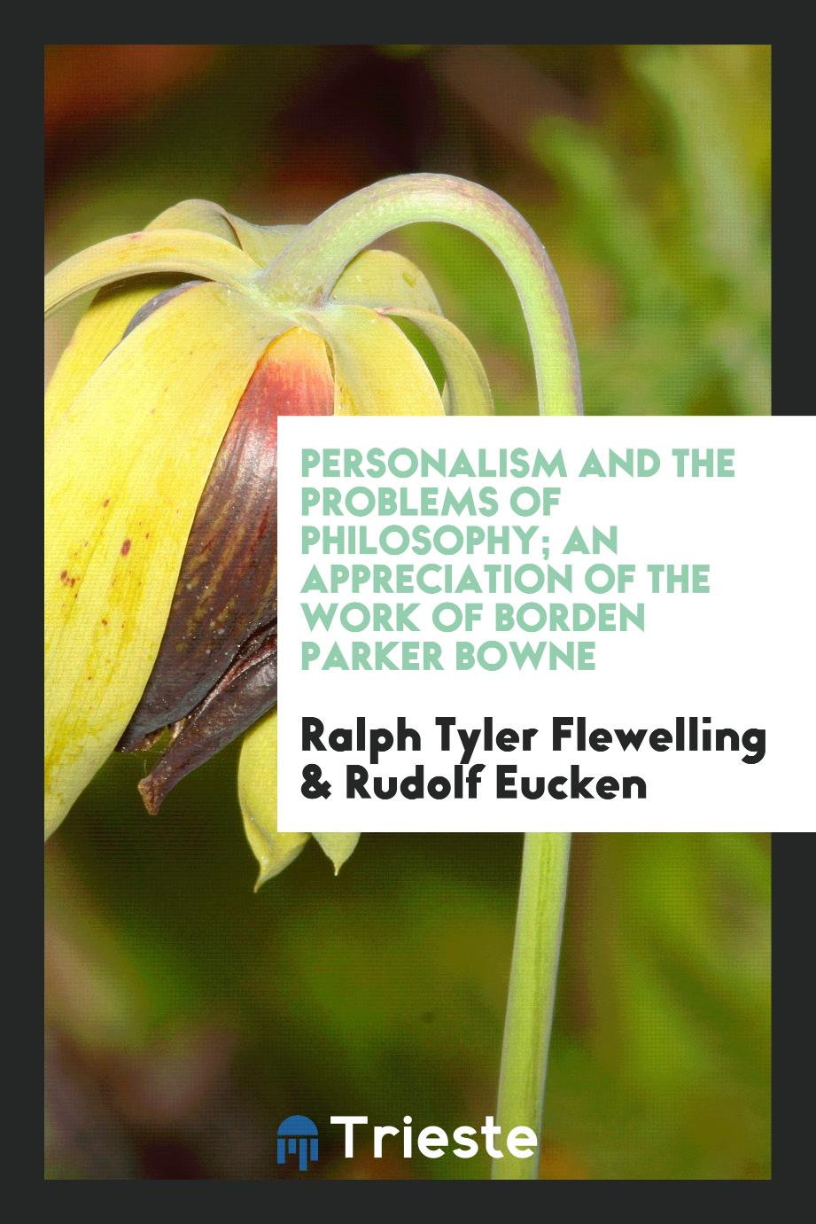 Personalism and the problems of philosophy; an appreciation of the work of Borden Parker Bowne
