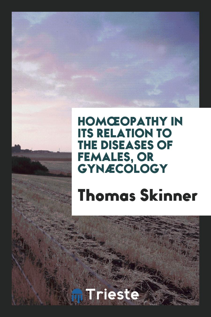 Homœopathy in Its Relation to the Diseases of Females, Or Gynæcology