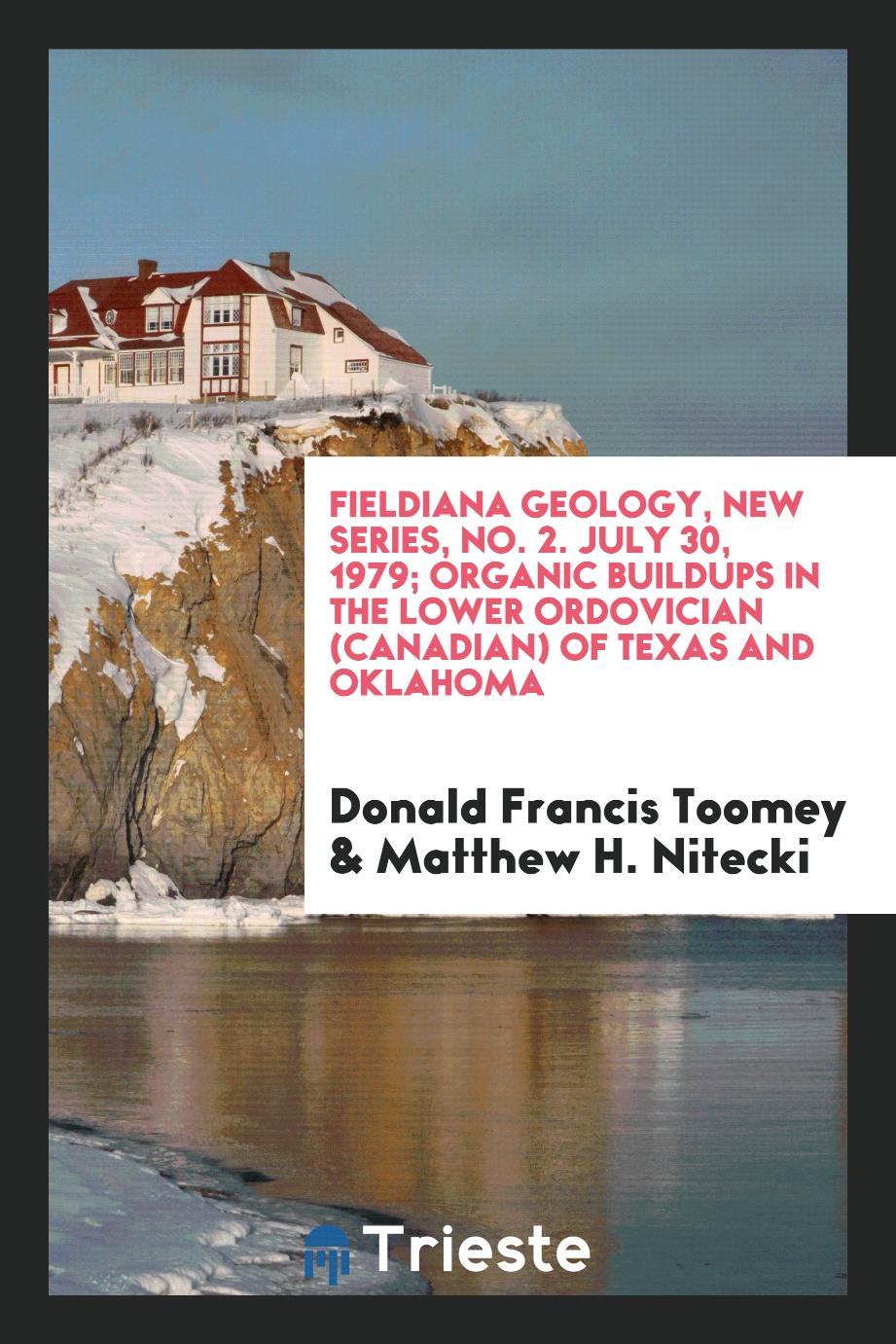 Fieldiana geology, New series, No. 2. July 30, 1979; Organic buildups in the Lower Ordovician (Canadian) of Texas and Oklahoma