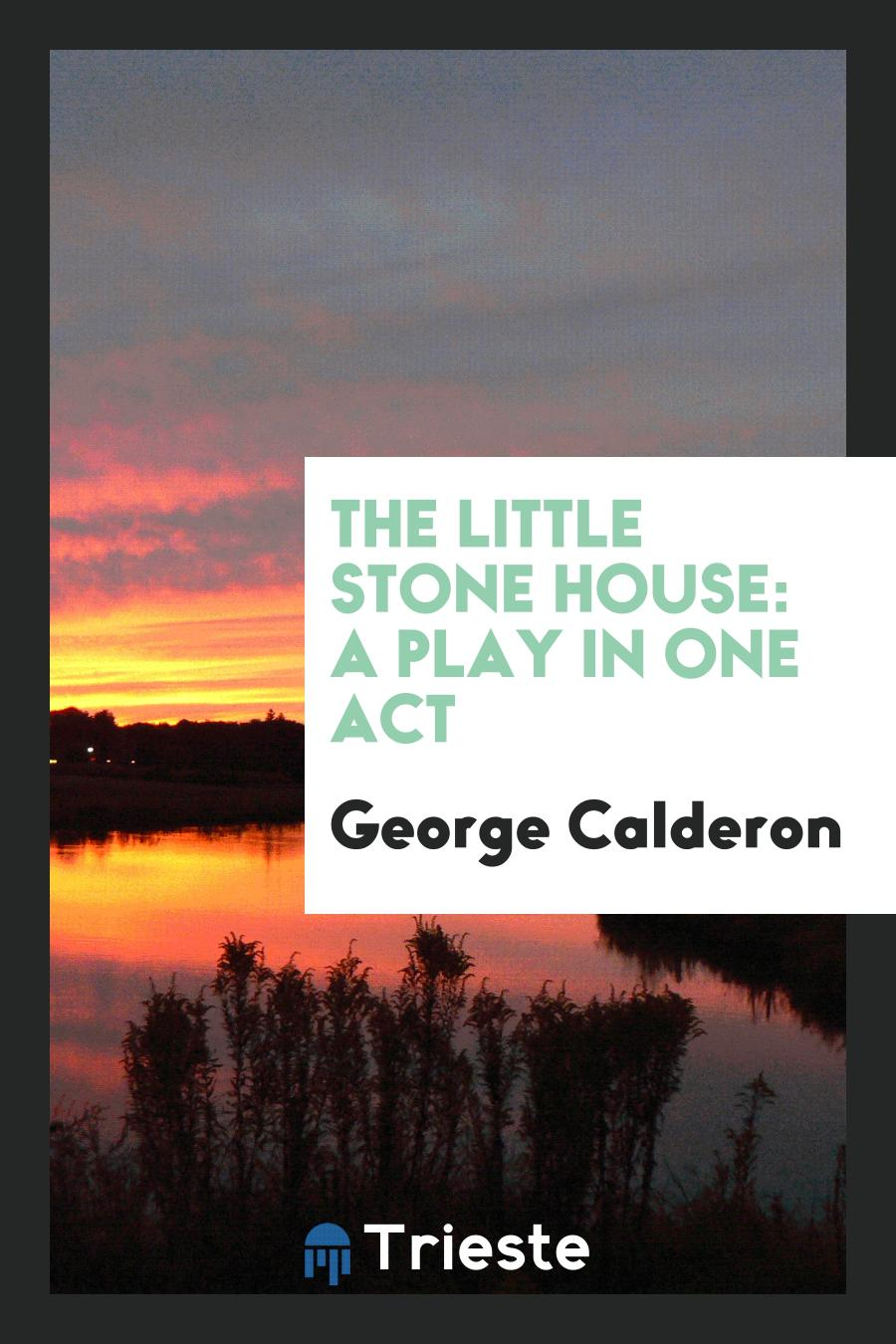 The Little Stone House: A Play in One Act