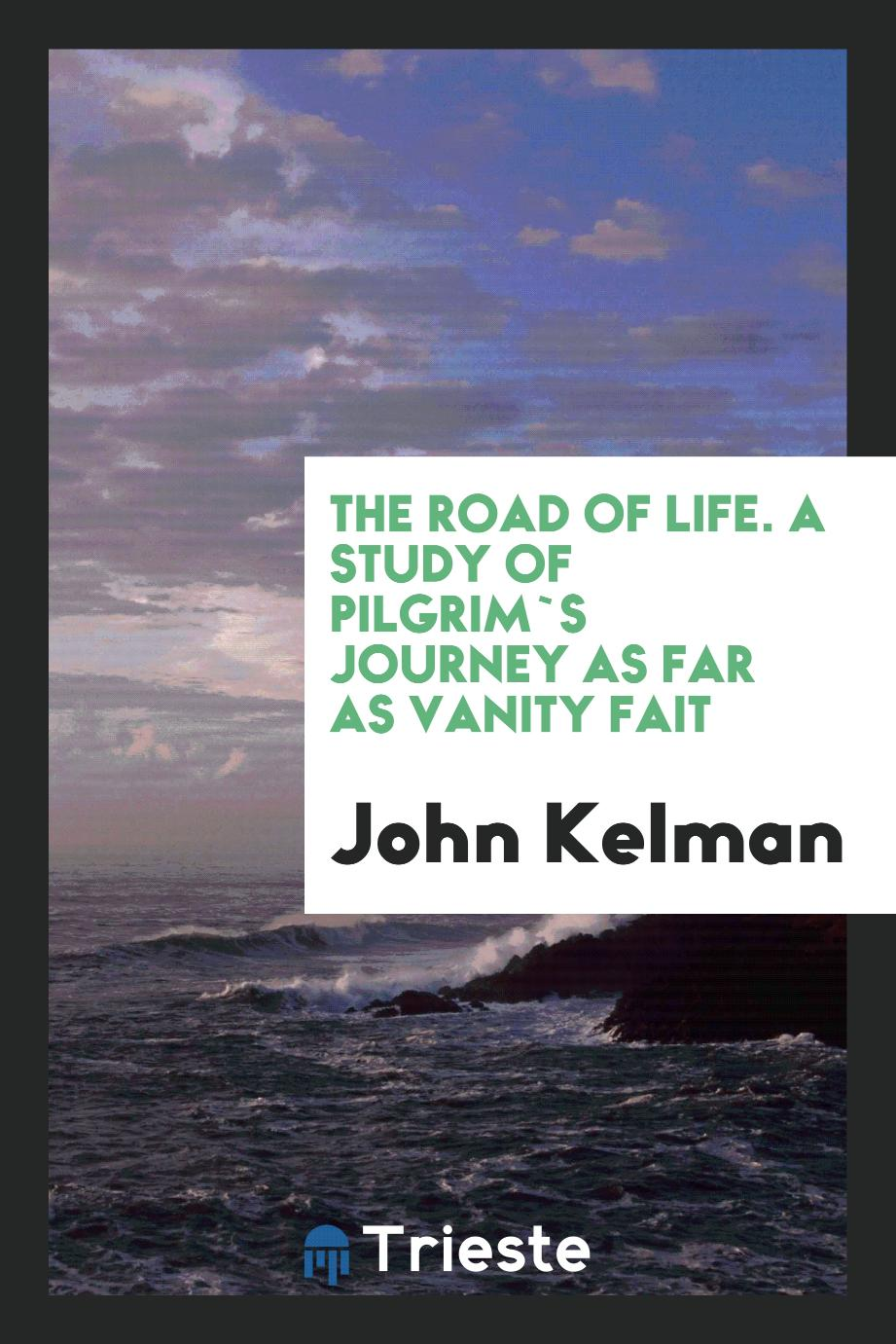 The road of life. A study of Pilgrim`s Journey as far as Vanity Fait