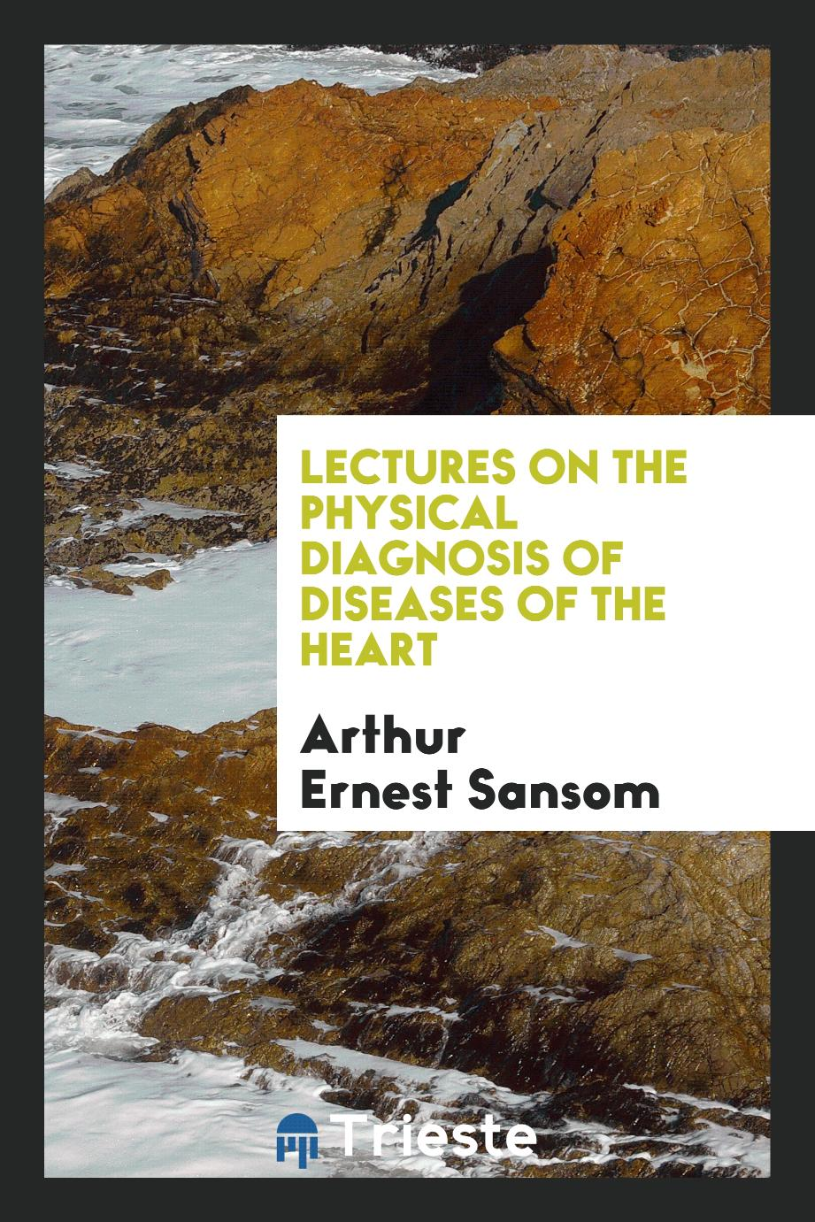 Lectures on the Physical Diagnosis of Diseases of the Heart