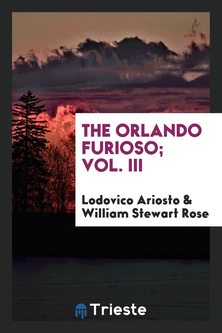Lodovico Ariosto, William Stewart Rose - The Orlando furioso; Vol. III