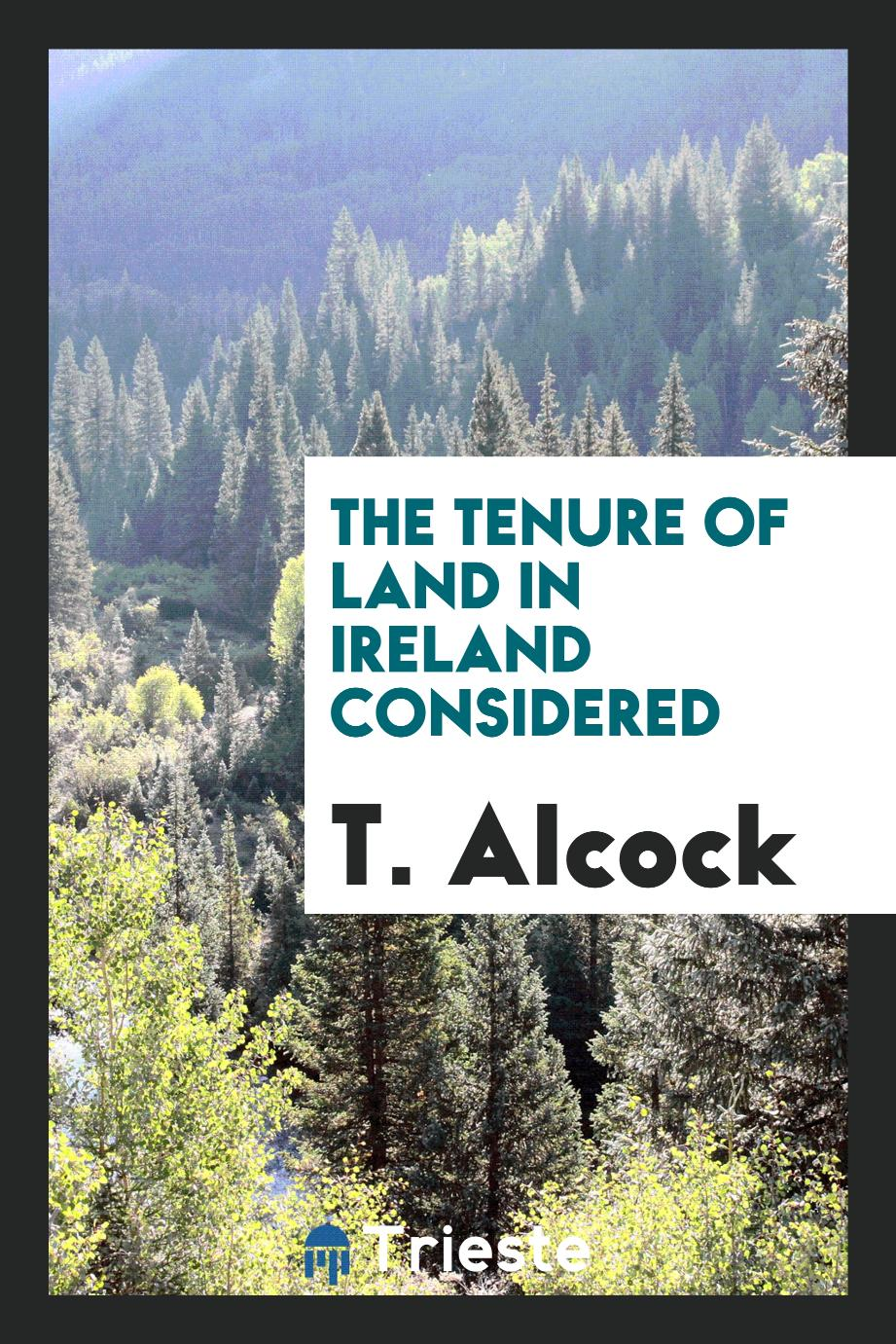 The Tenure of Land in Ireland considered