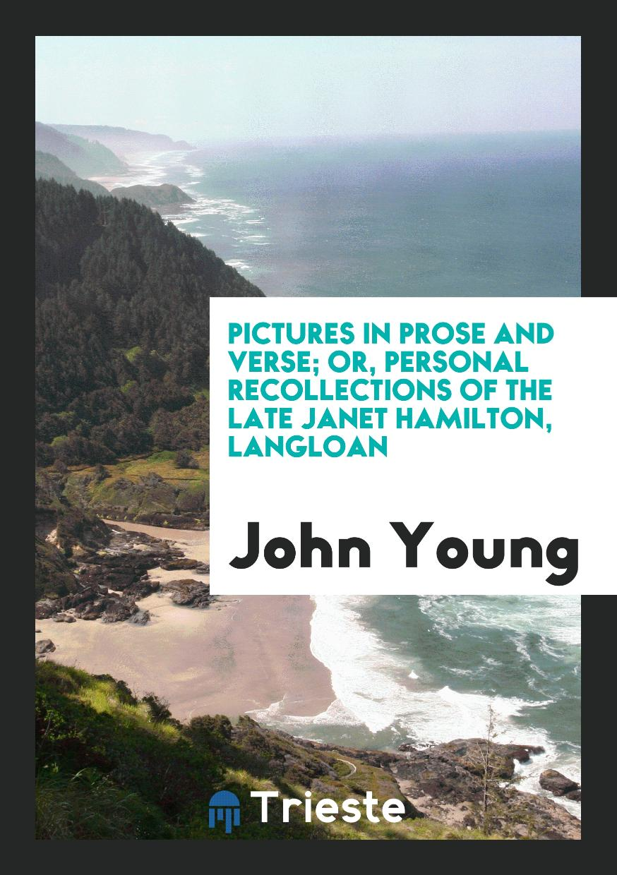 Pictures in Prose and Verse; Or, Personal Recollections of the Late Janet Hamilton, Langloan