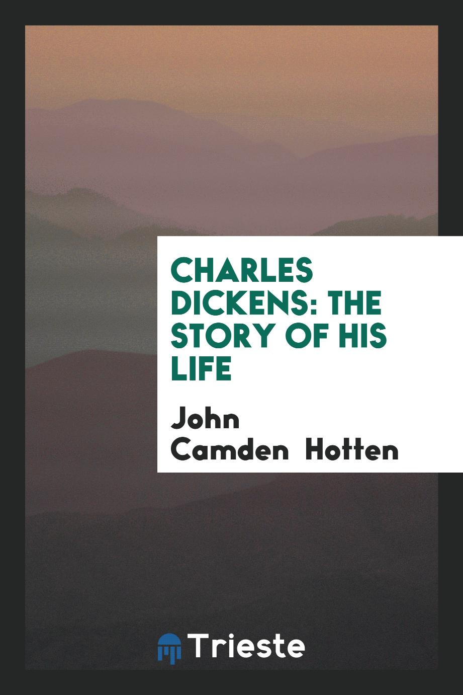 Charles Dickens: The Story of His Life