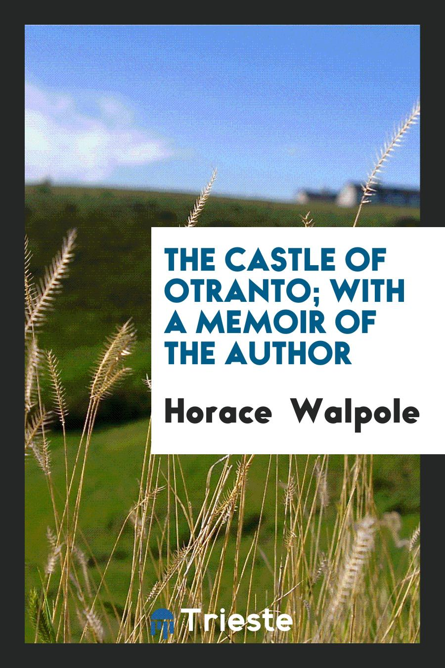The Castle of Otranto; With a Memoir of the Author
