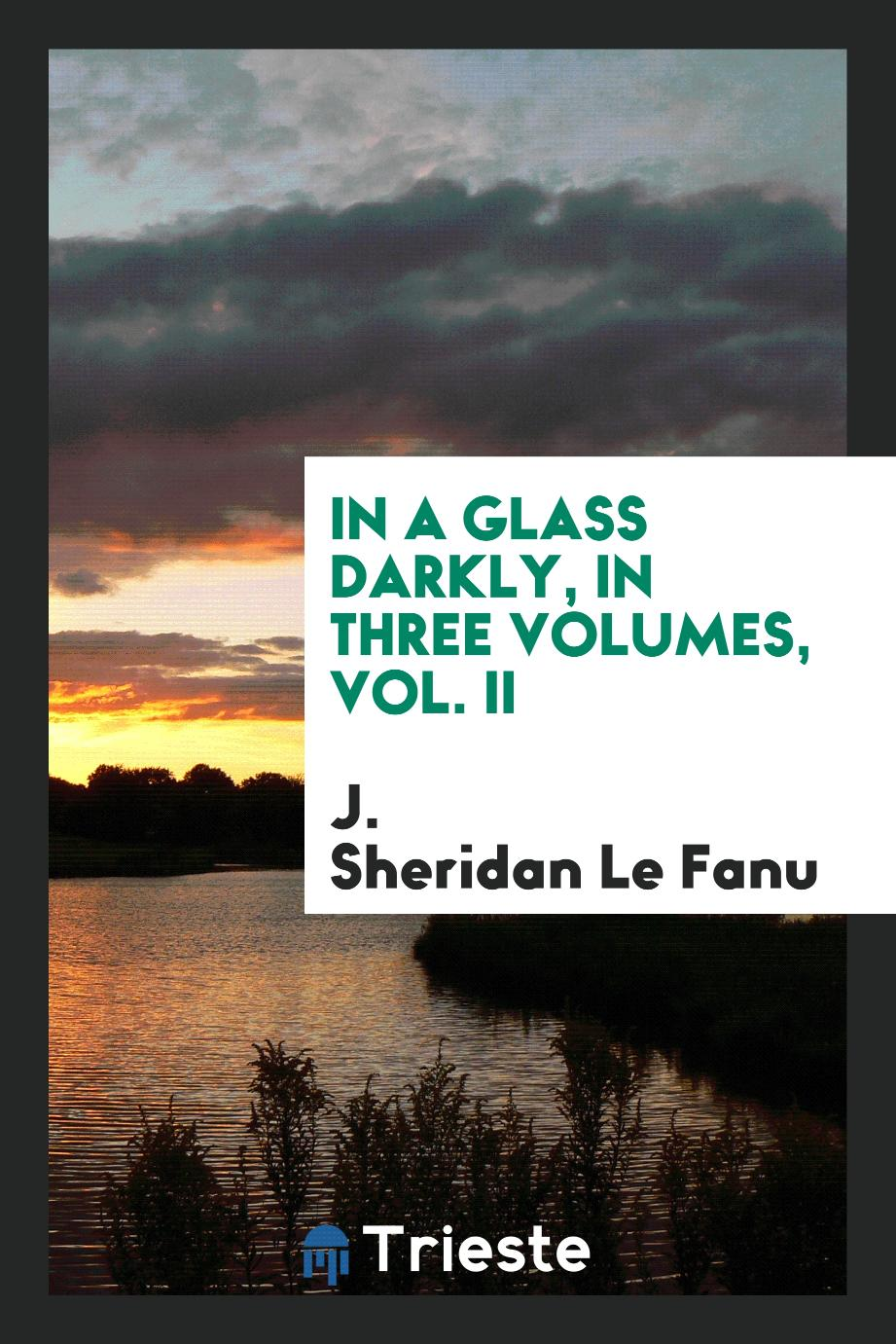 In a Glass Darkly, in Three Volumes, Vol. II