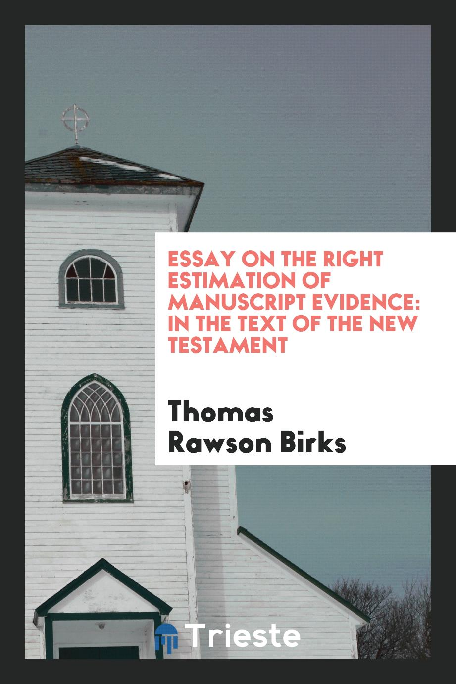Essay on the Right Estimation of Manuscript Evidence: In the Text of the New Testament