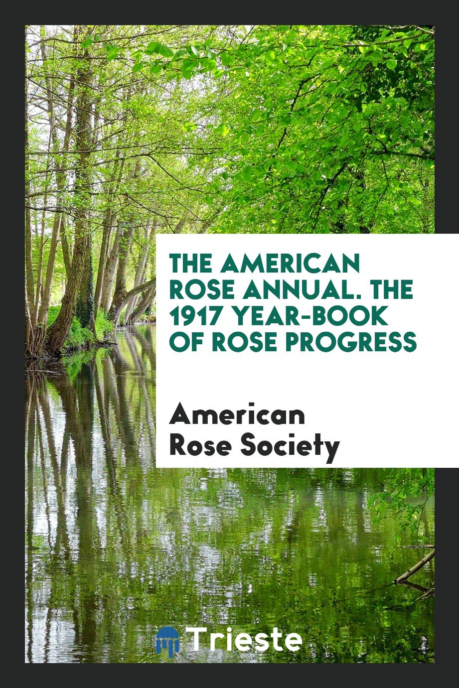 The American Rose Annual. The 1917 Year-Book of Rose Progress