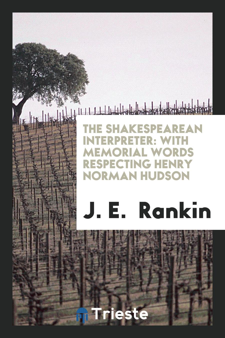 The Shakespearean Interpreter: With Memorial Words Respecting Henry Norman Hudson