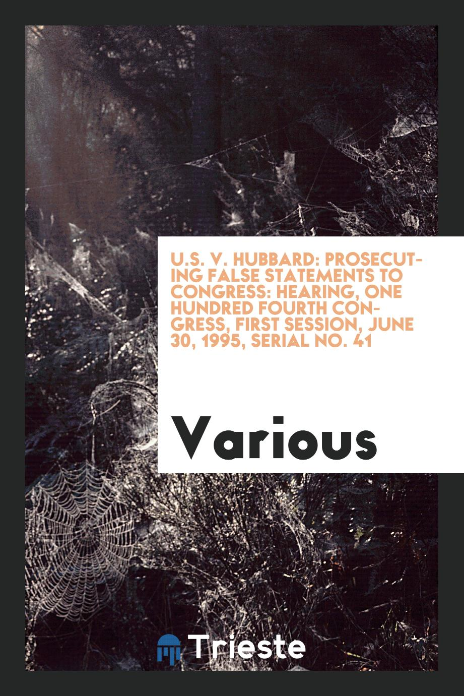 U.S. v. Hubbard: prosecuting false statements to Congress: Hearing, One Hundred Fourth Congress, first session, June 30, 1995, Serial No. 41