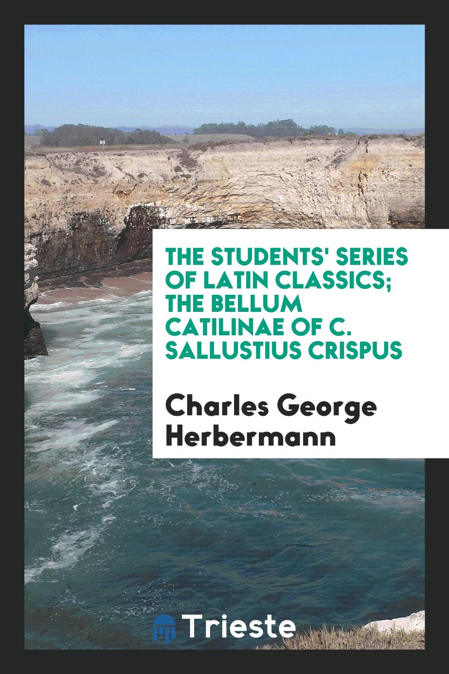 The Students' Series of Latin Classics; The Bellum Catilinae of C. Sallustius Crispus
