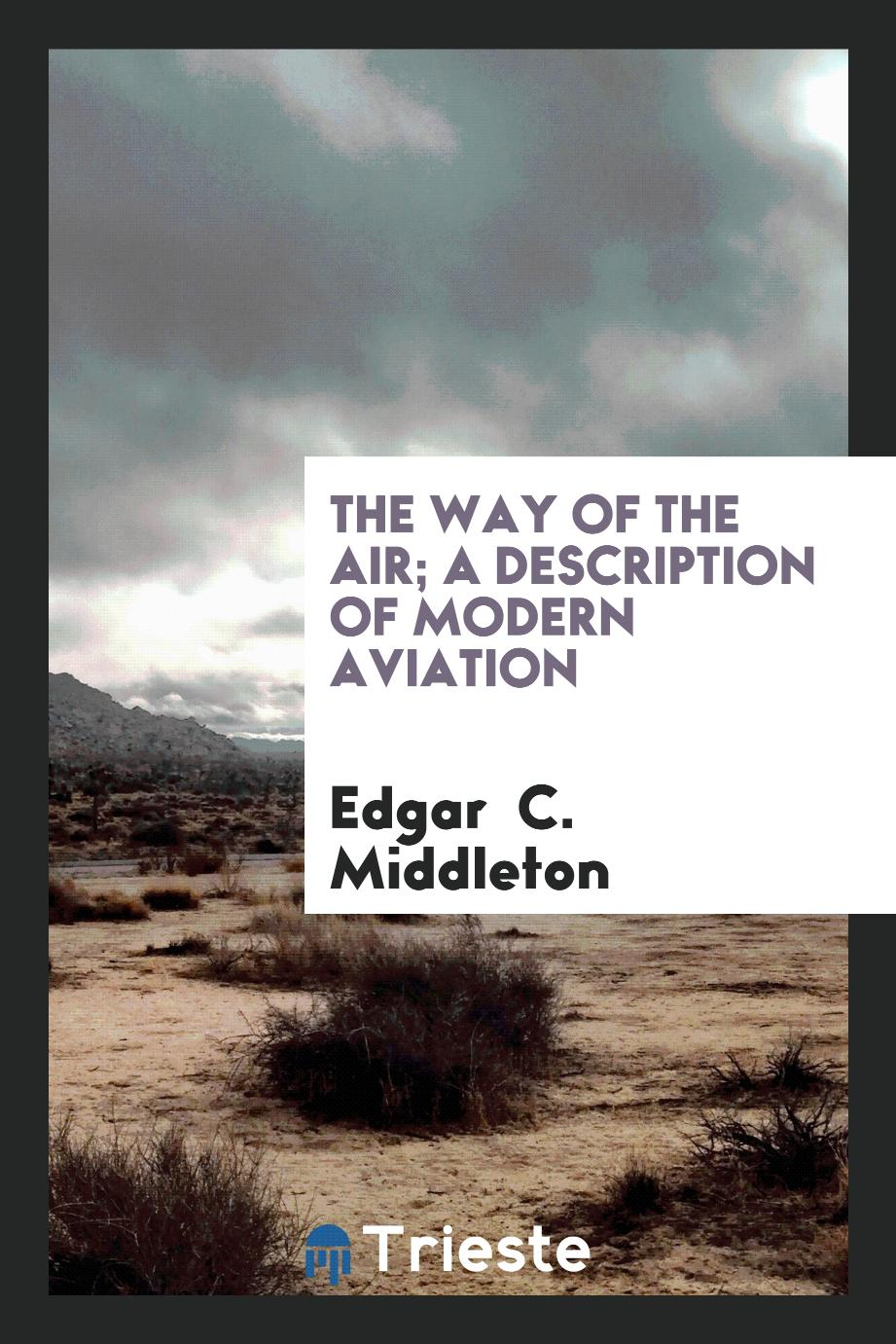 The way of the air; a description of modern aviation