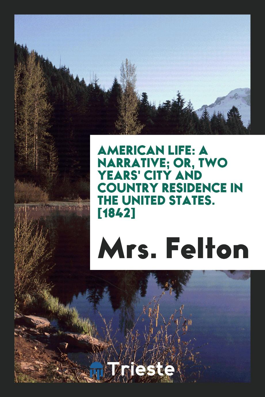 American Life: A Narrative; Or, Two Years' City and Country Residence in the United States. [1842]