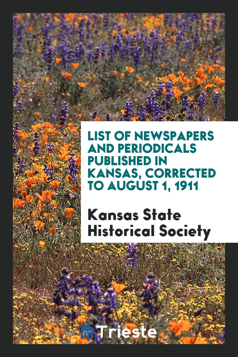 List of Newspapers and Periodicals Published in Kansas, Corrected to August 1, 1911