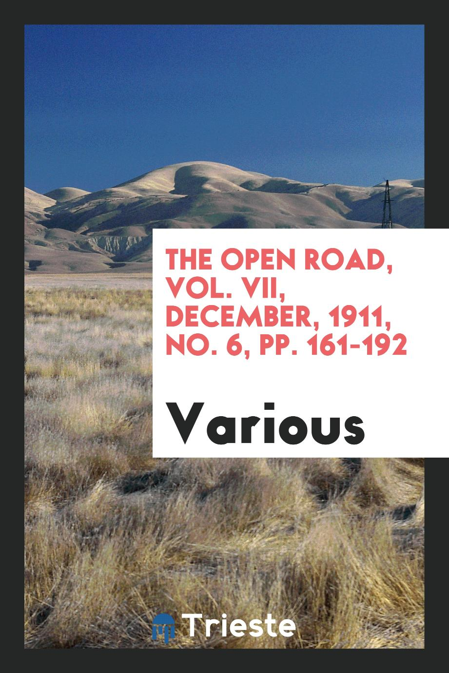 The Open Road, Vol. VII, December, 1911, No. 6, pp. 161-192