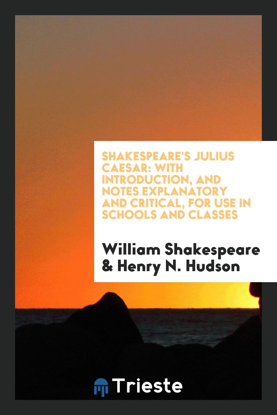 Shakespeare's Julius Caesar: With Introduction, and Notes Explanatory and Critical, for Use in Schools and Classes
