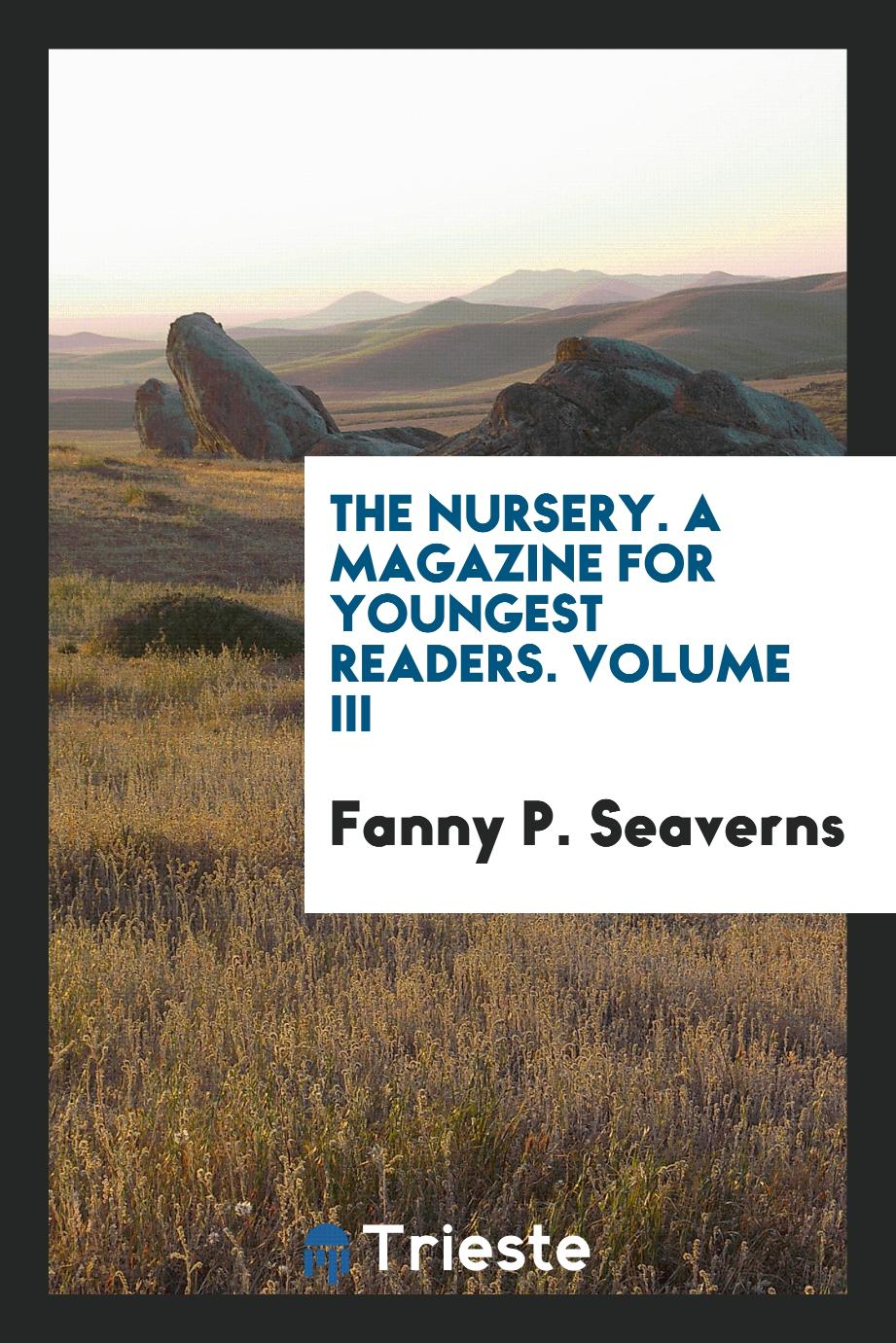 The Nursery. A Magazine for Youngest Readers. Volume III