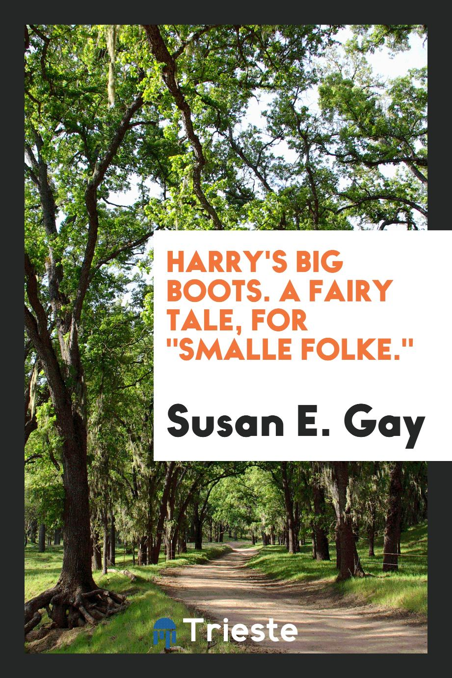 "Harry's big boots. A fairy tale, for ""Smalle folke."""