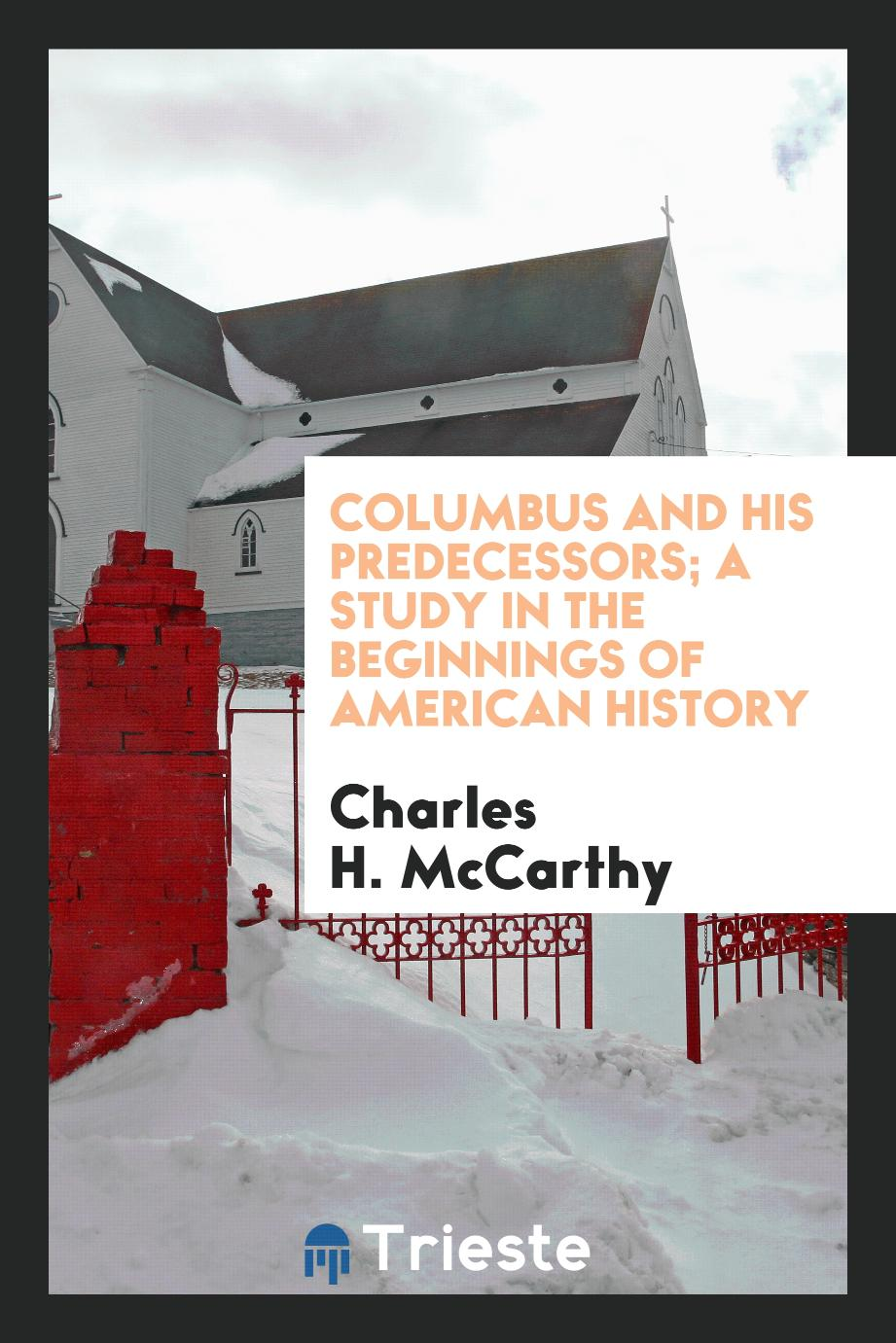 Columbus and His Predecessors; A Study in the Beginnings of American History