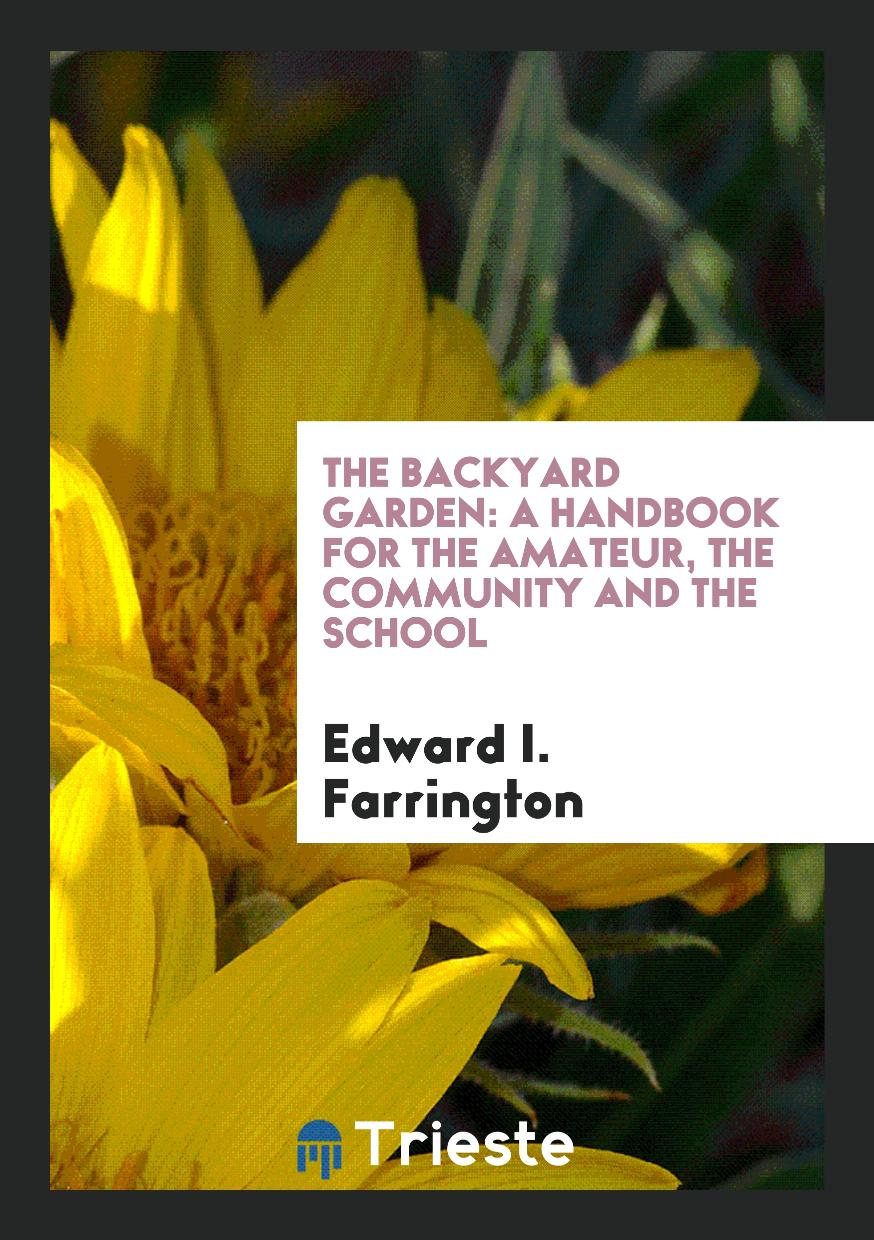 The Backyard Garden: A Handbook for the Amateur, the Community and the School