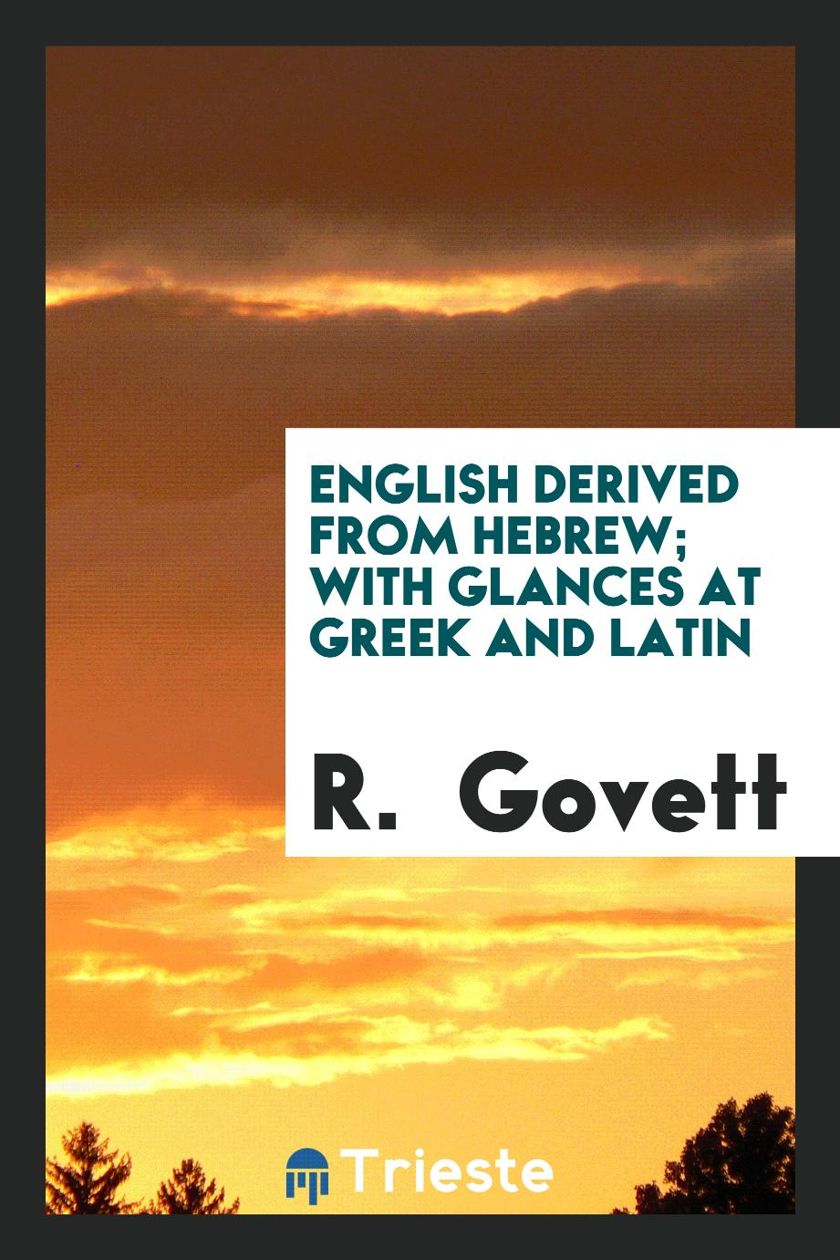 English Derived from Hebrew; With Glances at Greek and Latin