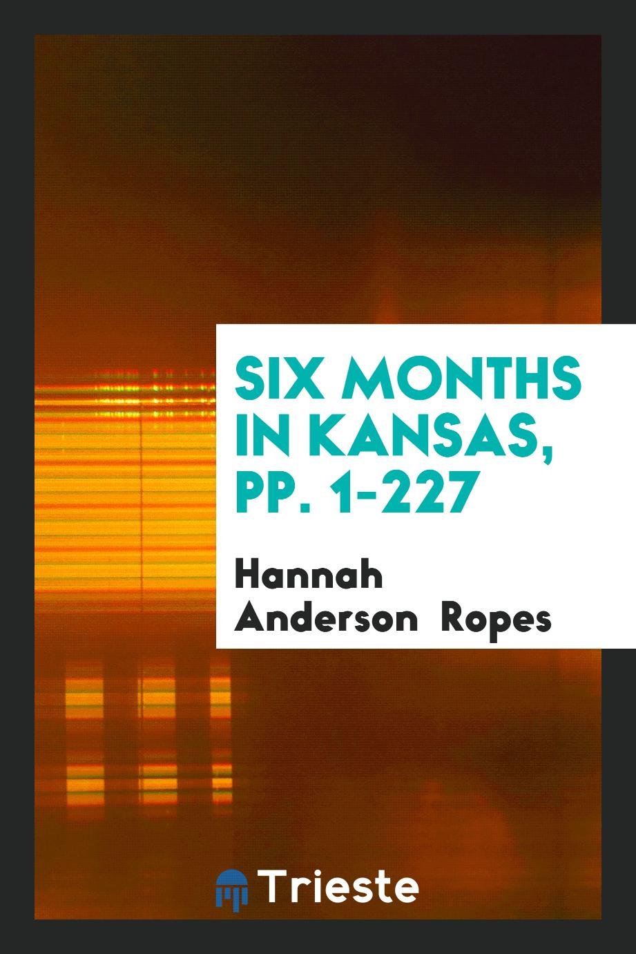 Six Months in Kansas, pp. 1-227