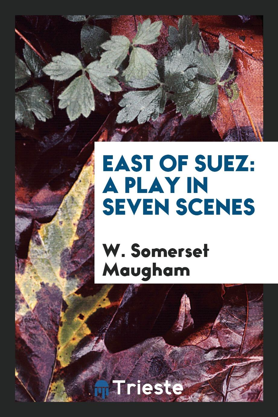 East of Suez: A Play in Seven Scenes