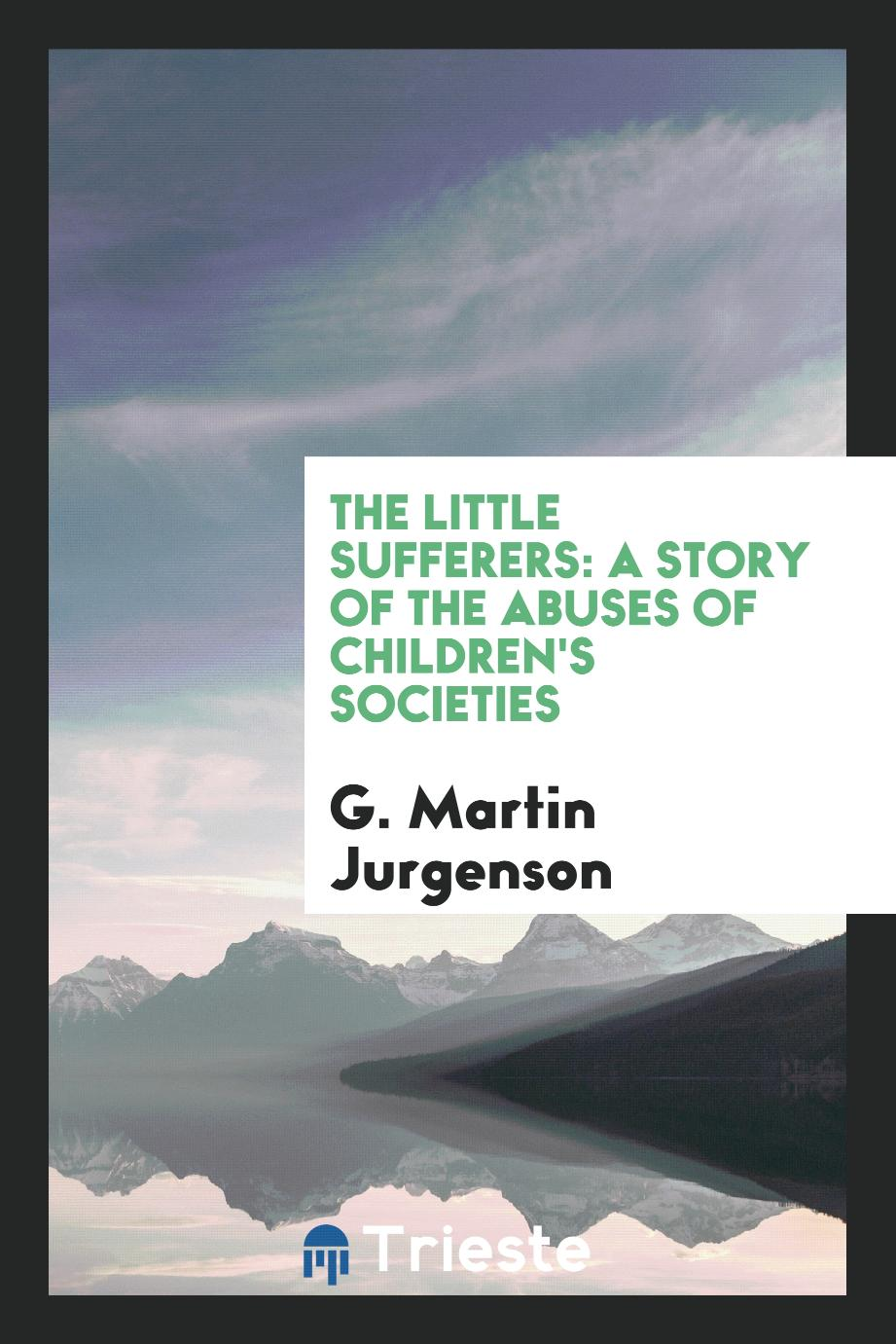 The Little Sufferers: A Story of The Abuses of Children's Societies