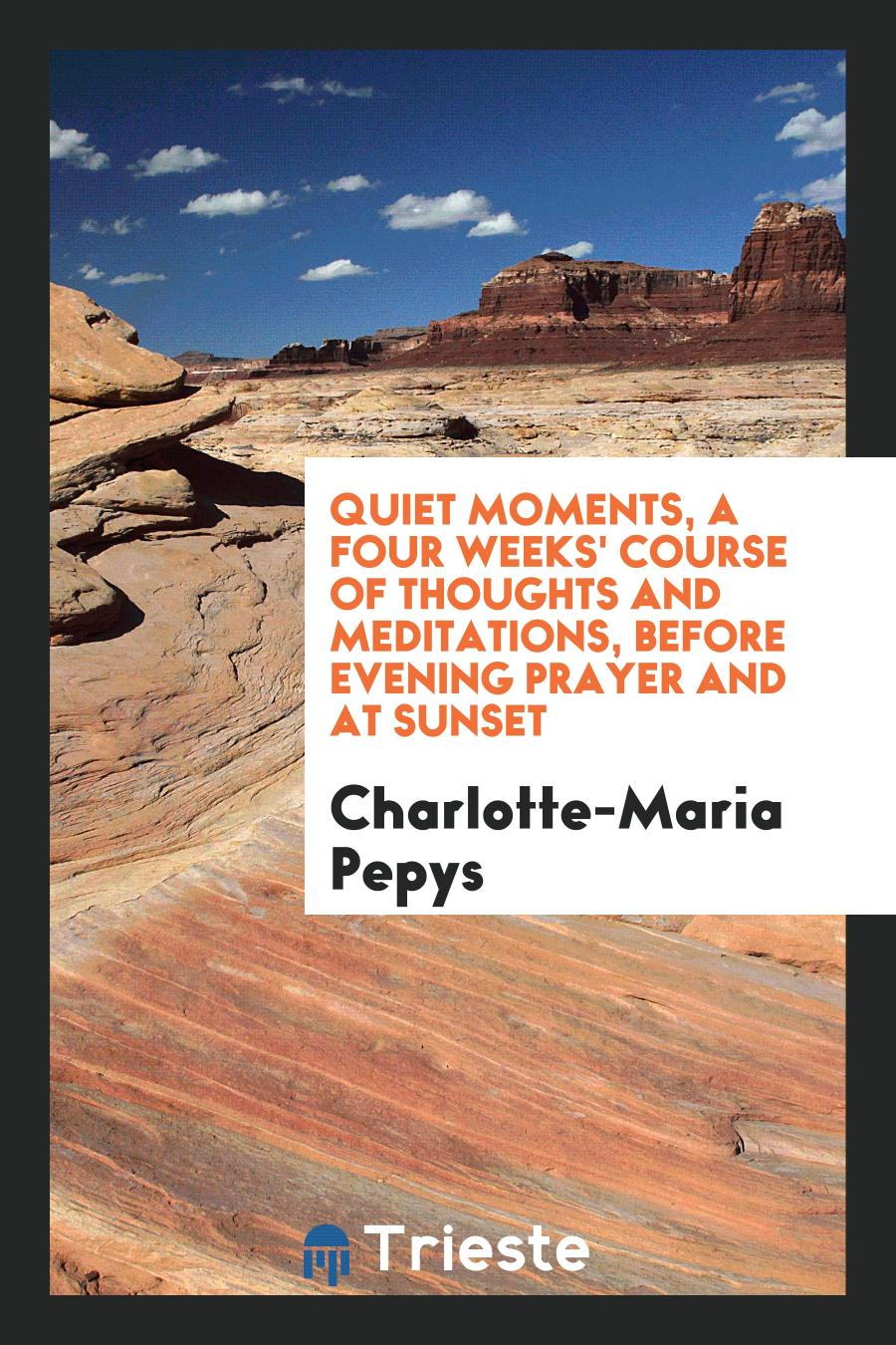 Quiet Moments, a Four Weeks' Course of Thoughts and Meditations, Before Evening Prayer and at Sunset