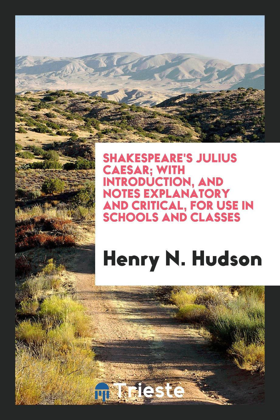 Shakespeare's Julius Caesar; With Introduction, and Notes Explanatory and Critical, for Use in Schools and Classes