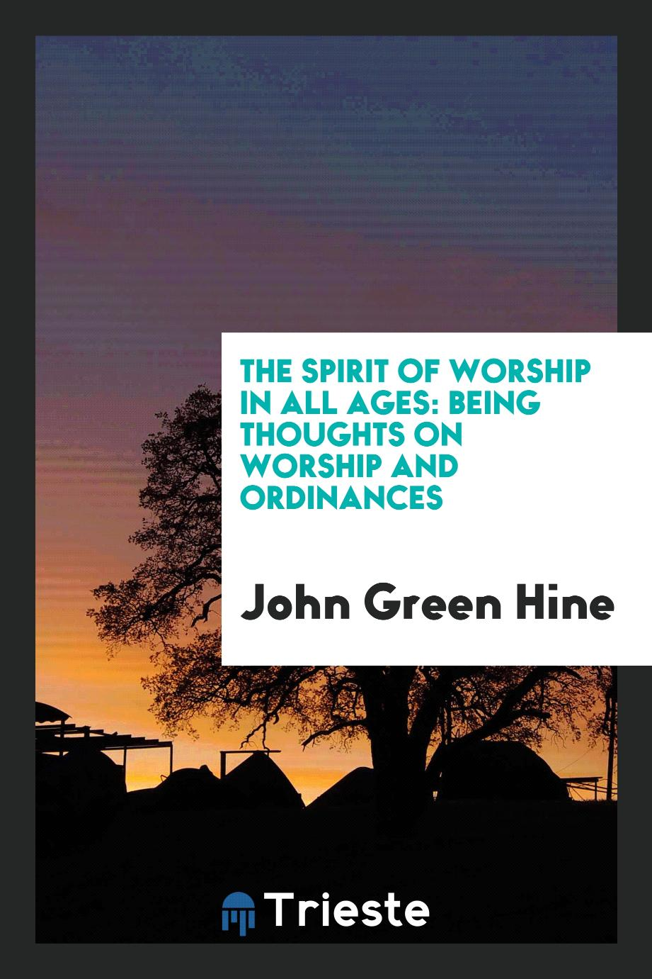 The Spirit of Worship in All Ages: Being Thoughts on Worship and Ordinances