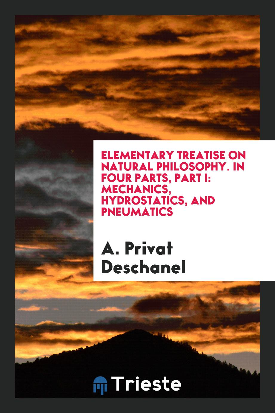 Elementary treatise on natural philosophy. In four parts, Part I: Mechanics, hydrostatics, and pneumatics