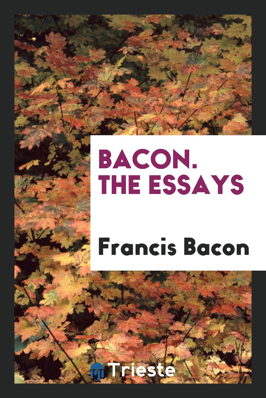 Bacon. The Essays