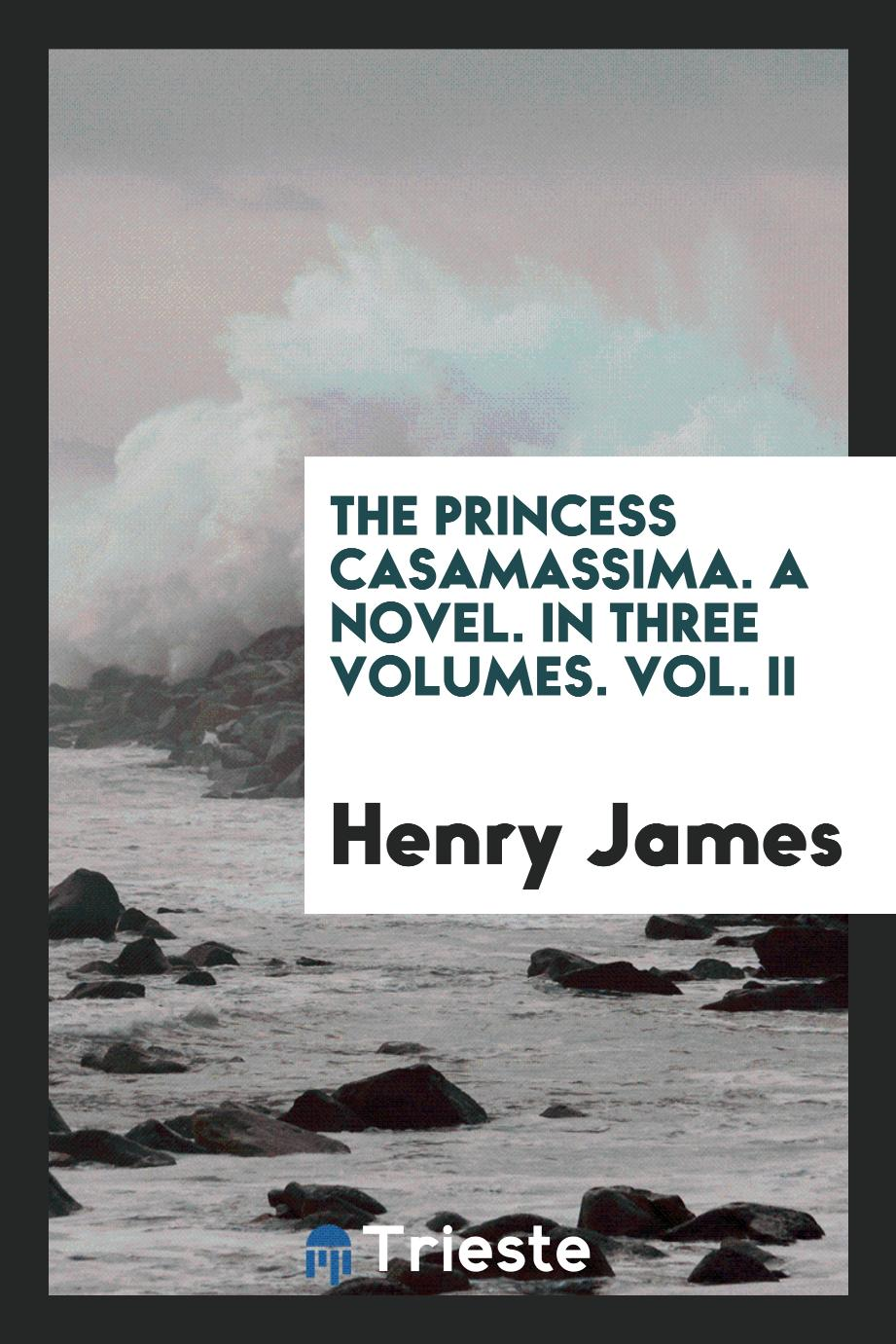 Henry James - The Princess Casamassima. A novel. In Three volumes. Vol. II