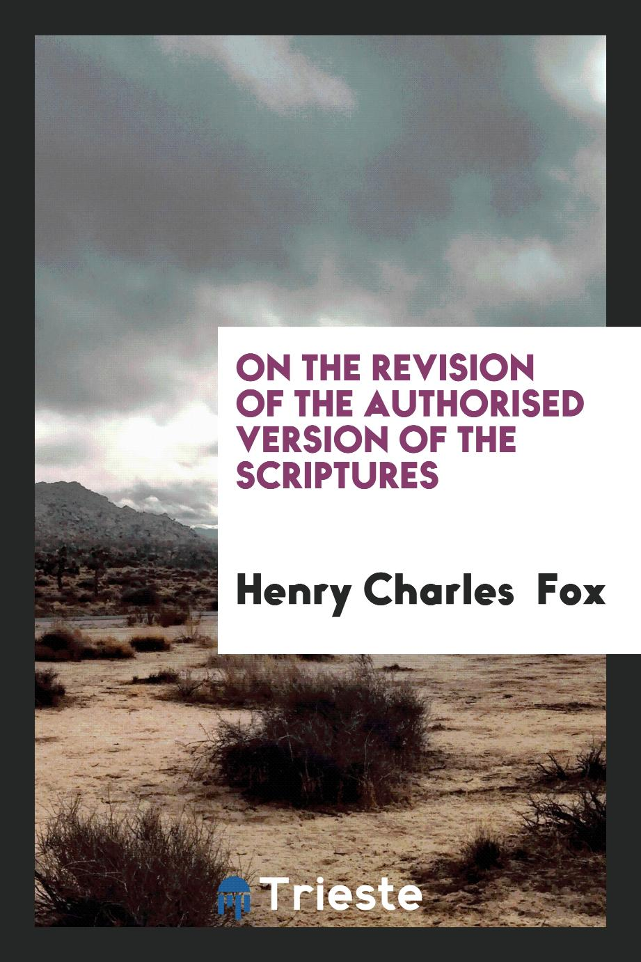 On the revision of the authorised version of the Scriptures