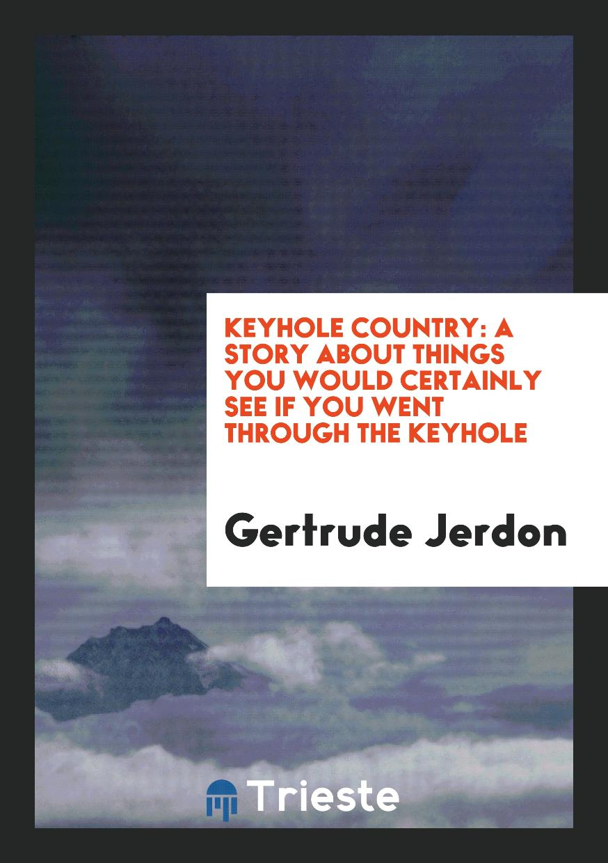 Keyhole Country: A Story About Things You Would Certainly See If You Went Through the Keyhole