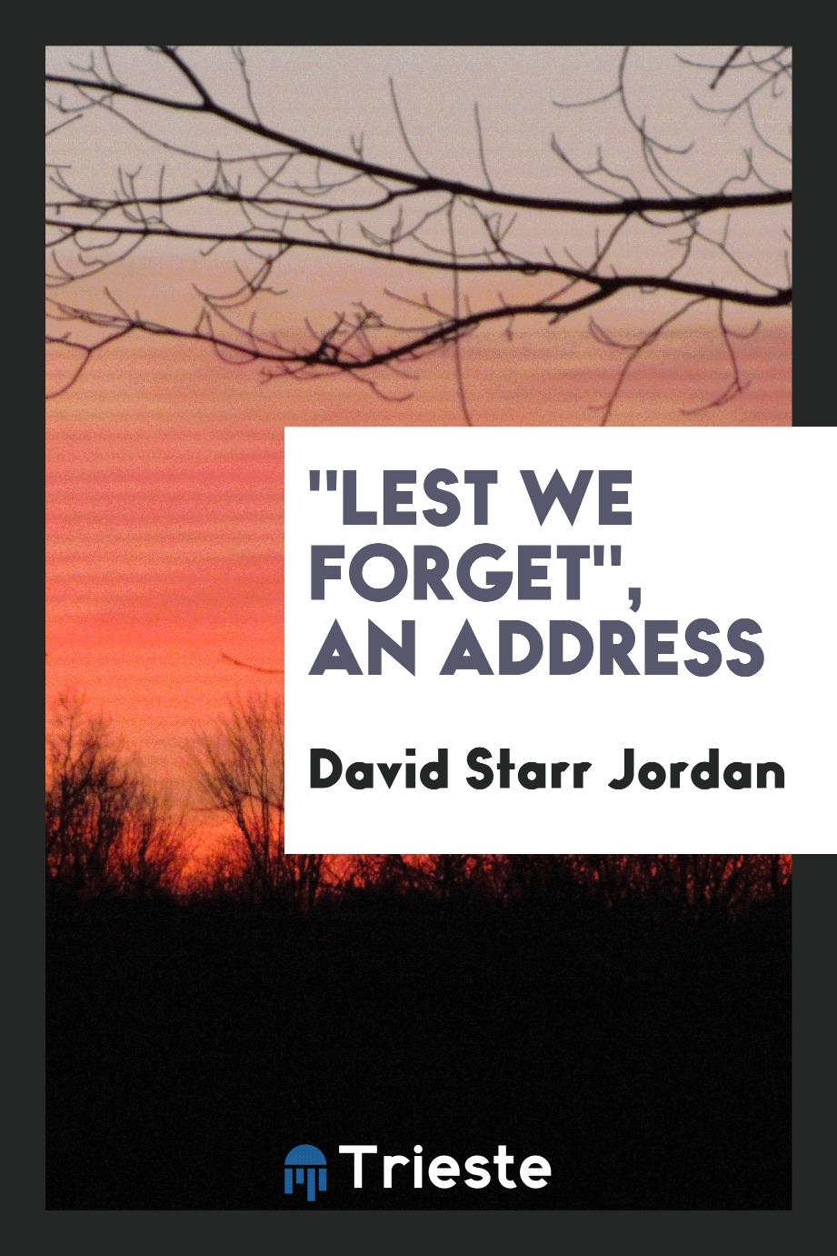 """Lest We Forget"", an address"