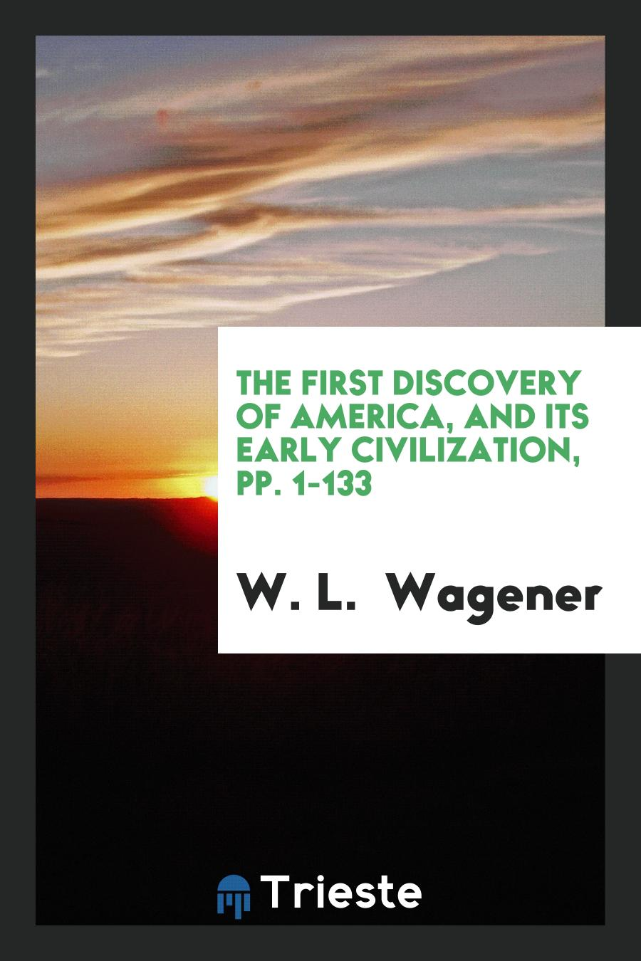The First Discovery of America, and Its Early Civilization, pp. 1-133