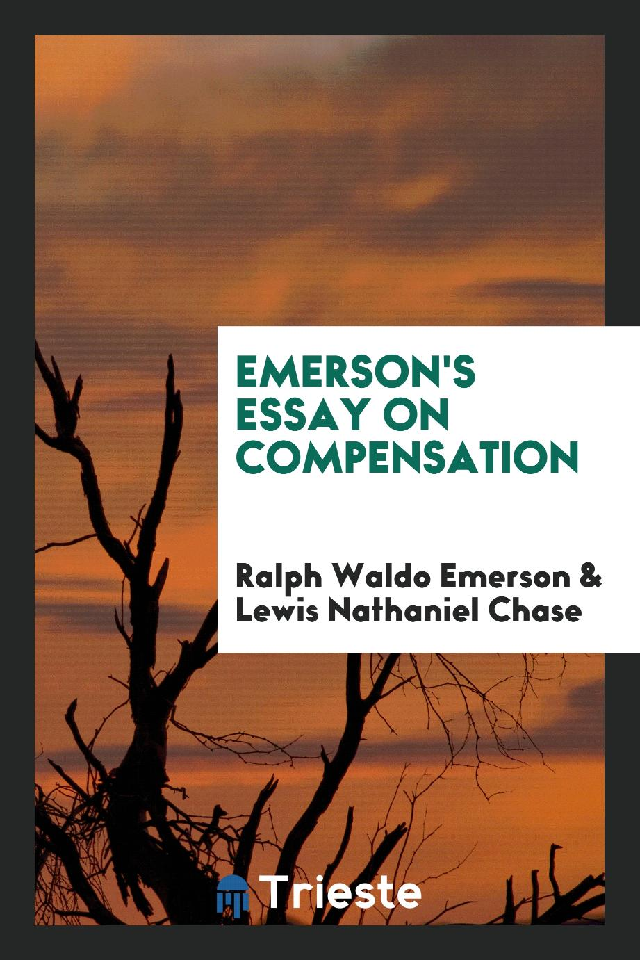 ralph emerson essay on compensation Ralph waldo emerson essay on compensation - write a quick custom term paper with our assistance and make your tutors amazed essays & dissertations written by high class writers professional researches at moderate prices available here will turn your education into delight.
