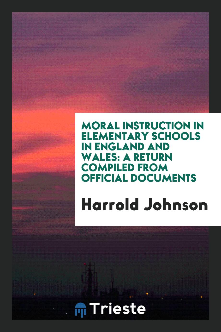 Moral Instruction in Elementary Schools in England and Wales: A Return Compiled from Official documents