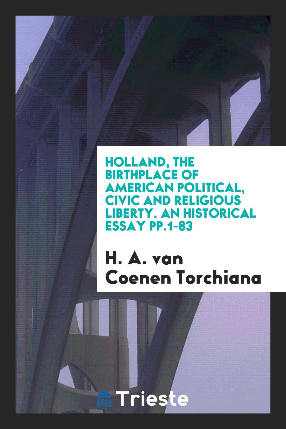 Holland, the Birthplace of American Political, Civic and Religious Liberty. An Historical Essay pp.1-83