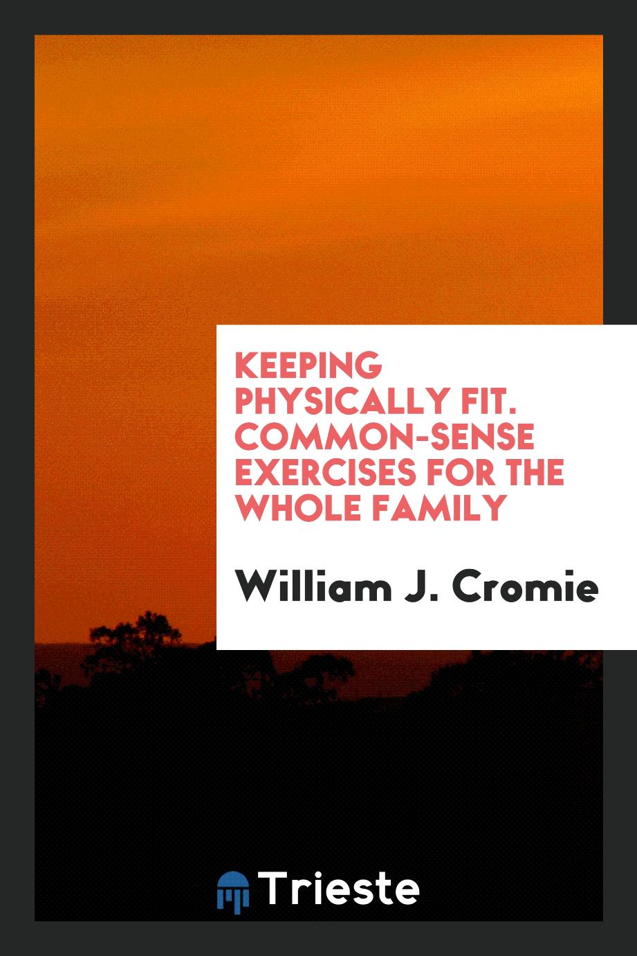 Keeping Physically Fit. Common-Sense Exercises for the Whole Family
